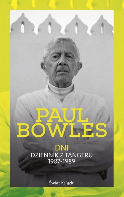 """Nic do powiedzenia – Paul Bowles – """"Dni. Dziennik z Tangeru 1987-1989"""" [recenzja]"""