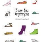 """Seksmisja na miarę kamienicy – Karine Lambert – """"Dom bez mężczyzn"""" [recenzja]"""