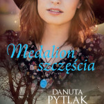 """Nowa powieść Danuty Pytlak  """"Medalion szczęścia"""" od 27 lipca w sprzedaży!"""