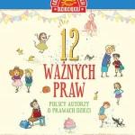 """Dzieci mają swoje prawa – Praca zbiorowa – """"12 ważnych praw. Polscy autorzy o prawach dzieci"""""""