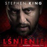"""""""Lśnienie"""" Stephena Kinga od 21 kwietnia dostępne jako słuchowisko!"""