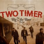 """Piwo jest jedyną odpowiedzią – Two Timer – """"The Big Ass Beer to Go"""" [recenzja]"""