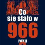 """Z mroku dziejów – Przemysław Urbańczyk – """"Co się stało w 966 roku?"""" [recenzja]"""