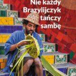"""Stop stereotypom – Tony Kosowski – """"Nie każdy Brazylijczyk tańczy sambę"""" [recenzja]"""
