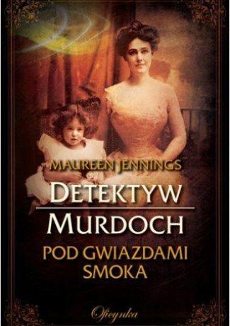 """Co może zrobić kobieta? – Maureen Jennings – """"Detektyw Murdoch. Pod gwiazdami smoka"""" [recenzja]"""