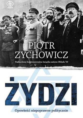 """Kij w mrowisko – Piotr Zychowicz – """"Żydzi. Opowieści niepoprawne politycznie"""" [recenzja]"""