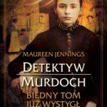 """Czy to na pewno samobójstwo? – Maureen Jennings – """"Detektyw Murdoch. Biedny Tom już wystygł"""" [recenzja]"""