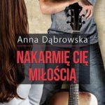 """Miłość, muzyka i rozterki – Anna Dąbrowska – """"Nakarmię Cię miłością"""" [recenzja]"""