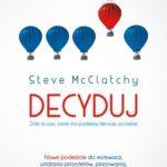 """Dokonać właściwego wyboru – Steve McClatchy – """"Decyduj. Zrób to sam, zanim inni podejmą decyzję za ciebie"""" [recenzja]"""