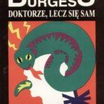 """Zachorować na Burgessa – Anthony Burgess – """"Doktorze, lecz się sam"""" [recenzja]"""