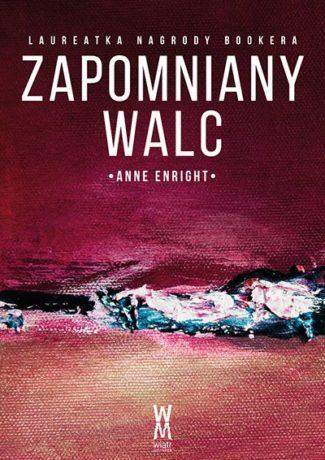 """Ścieżka dźwiękowa do Twojego życia – Anne Enright – """"Zapomniany walc"""" WYNIKI KONKURSU"""