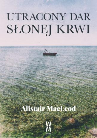 """[ZAKOŃCZONY] Na czym straciła ludzkość? – Alistair MacLeod – """"Utracony dar słonej krwi"""" KONKURS"""