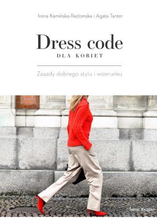 """Czym jest dress code? – Irena Kamińska-Radomska, Agata Tanter – """"Dress code dla kobiet. Zasady dobrego stylu i wizerunku"""" [recenzja]"""