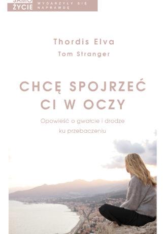"""Powrócić do życia – Thordis Elva, Tom Stranger – """"Chcę spojrzeć ci w oczy"""" [recenzja]"""