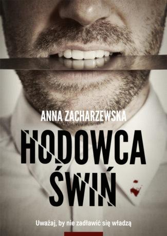 """Już nigdy nie weźmiesz udziału w wyjeździe integracyjnym – Anna Zacharzewska – """"Hodowca świń"""" [recenzja]"""