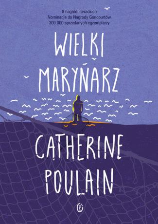 """Kobieta na krańcu świata – Catherine Poulain – """"Wielki marynarz"""" [recenzja]"""
