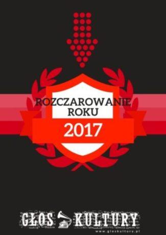 Głos Kultury #7 Największe rozczarowanie 2017 roku