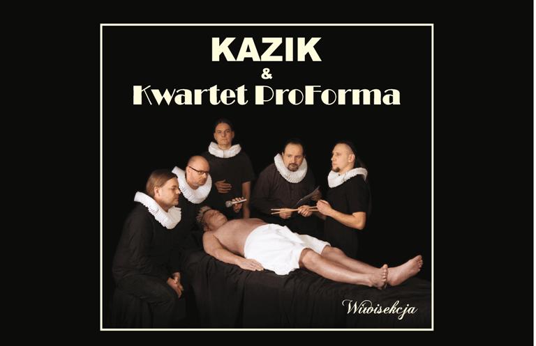"""[ZAKOŃCZONY] KAZIK i Kwartet ProForma – """"Wiwisekcja"""" – KONKURS!"""