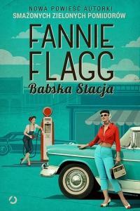 """Paliwo na resztę tygodnia – Fannie Flagg – """"Babska stacja"""" [recenzja]"""