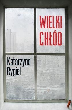 """Prawda czy fikcja? – Katarzyna Rygiel – """"Wielki chłód"""" [recenzja]"""