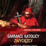 """Nie dla patriotów – Andrzej Zieliński – """"Sarmaci, katolicy, zwycięzcy. Kłamstwa, przemilczenia i półprawdy w historii Polski"""" [recenzja]"""