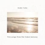 "Multum emocji – Kuba Luka – ""Five Songs From The Lisbon Balcony"" [recenzja]"