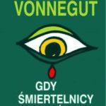 """Przypomnienie zasad – Kurt Vonnegut – """"Gdy śmiertelnicy śpią"""" [recenzja]"""