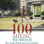 """Kobieca strona podróży – Marcia DeSanctis – """"100 miejsc we Francji, które każda kobieta powinna odwiedzić"""" [recenzja]"""