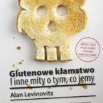 """Nie jesteś tym, co jesz – Alan Levinovitz – """"Glutenowe kłamstwo i inne mity o tym, co jesz"""" [recenzja]"""