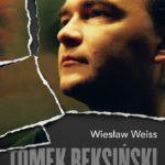 """Pomiędzy życiem a śmiercią – Wiesław Weiss – """"Tomek Beksiński. Portret prawdziwy"""" [recenzja]"""