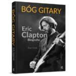 "Pseudonim Slowhand – Paul Scott – ""Bóg gitary. Eric Clapton"" [recenzja]"