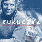 """Legenda o człowieku gór – Dariusz Korotko, Marcin Pietraszewski – """"Kukuczka. Opowieść o najsłynniejszym polskim himalaiście"""" [recenzja]"""