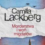 """Inaczej, a jednak ciągle tak samo – Camilla Läckberg – """"Morderstwa i woń migdałów"""" [recenzja]"""