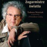 """Szczerze i po męsku – Witold Górka – """"Zegarmistrz Światła. Tadeusz Woźniak w rozmowie z Witoldem Górką"""" WYNIKI KONKURSU"""