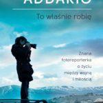 """Między wojną i miłością – Lynsey Addario – """"To właśnie robię"""" [recenzja]"""