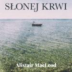 """""""Utracony dar słonej krwi"""" Alistaira MacLeoda 1 czerwca wkracza do księgarń!"""