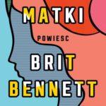 "Być matką – Brit Bennett – ""Matki"" [recenzja]"