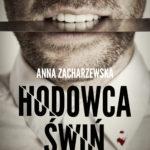 """Ostra jak brzytwa, przejmująco prawdziwa! – """"Hodowca świń"""" najnowsza powieść Anny Zacharzewskiej już 13 września."""