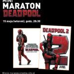 Mini-maraton Deadpool  – pokazy przedpremierowe i przedsprzedaż!