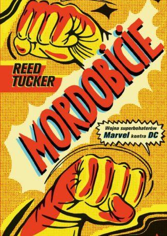 """Odwieczny konflikt geeków – Reed Tucker – """"Mordobicie. Wojna superbohaterów. Marvel kontra DC"""" [recenzja]"""
