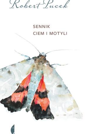 "(U)lotne stworzenia – Robert Pucek – ""Sennik ciem i motyli"" [recenzja]"