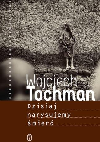 """Spotkałam Hutu – Wojciech Tochman – ,,Dzisiaj narysujemy śmierć"""" [recenzja]"""