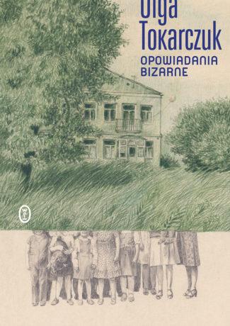 """Nasza dziwna rzeczywistość – Olga Tokarczuk – ,,Opowiadania bizarne"""" [recenzja]"""
