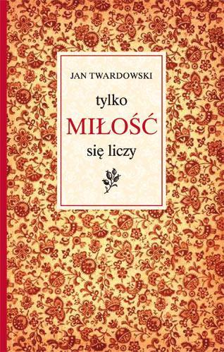Tylko Miłość Się Liczy Bestsellerowy Tomik Wierszy Ks